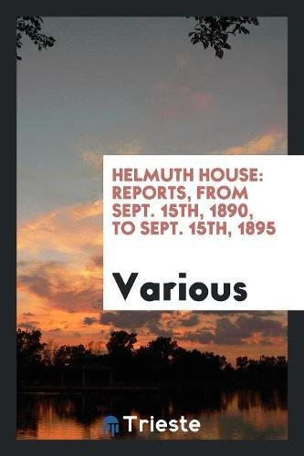 Download Helmuth House: Reports, From Sept. 15th, 1890, to Sept. 15th, 1895 PDF