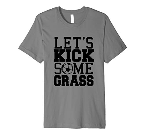Let's Kick Some Grass | Funny Soccer Player Pun T-Shirt ()