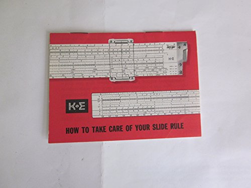HOW TO TAKE CARE OF YOUR K & E SLIDE RULE ()