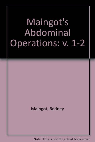 Maingot's Abdominal Operations, Vols. I and II - Maingots Abdominal Operations