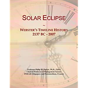 Solar Eclipse: Webster's Timeline History, 2137 BC - 2007 Icon Group International