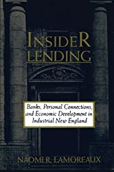 Insider Lending: Banks, Personal Connections, and Economic Development in Industrial New England (NBER Series on Long-Term Factors in Economic Development)