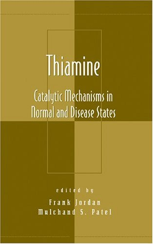 Thiamine: Catalytic Mechanisms in Normal and Disease States (Oxidative Stress and Disease Book 11)