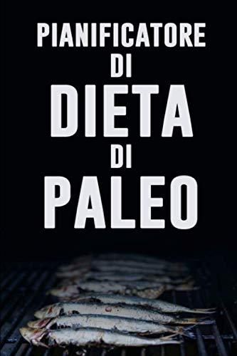 Pianificatore di Dieta di Paleo: Sia la vostra propria ragione per sorridere   attaccare al vostro Paleo Dieta con questo giornale quotidiano ... drogheria   Dieta Low Carb (Italian Edition) ()