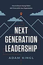 Next Generation Leadership: How to Ensure Young Talent Will Thrive with Your Organization