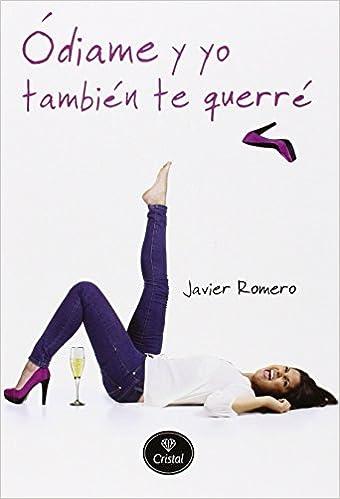 Ódiame y yo también te querré (Romantica): Amazon.es: Javier Romero: Libros