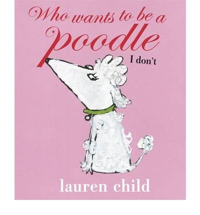 Download [ Who Wants to Be a Poodle, I Don't ] By Child, Lauren ( Author ) [ 2009 ) [ Hardcover ] pdf epub