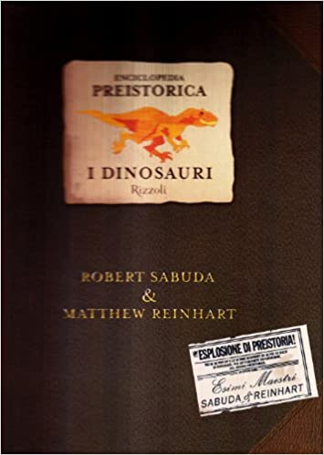 Enciclopedia preistorica. Dinosauri. Libro pop-up. Ediz. illustrata.