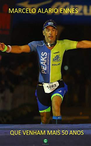 Que venham mais 50 anos: Como e porque me tornei um atleta de longa distância (Portuguese Edition) (Triathlon Um)