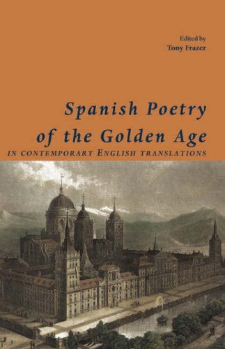 Read Online Spanish Poetry of the Golden Age, in Contemporary English Translations (Shearsman Classics) PDF