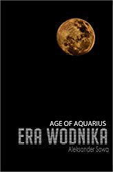 ERA WODNIKA - Age of Aquarius English/Polish Edition: Bilingual Edition - Wydanie Dwujezyczne