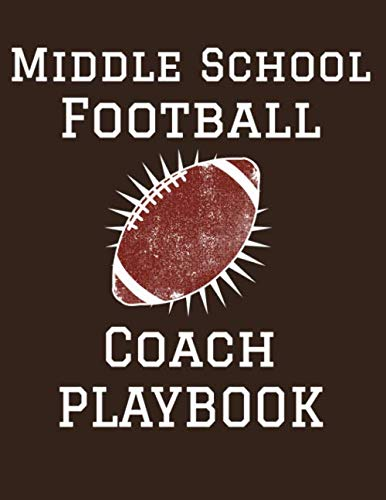 Middle School Football Coach Playbook: 2019-2020 Youth Coaching Notebook, Blank Field Pages, Calendar, Game Statistics, Roster