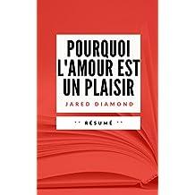POURQUOI L'AMOUR EST UN PLAISIR: Résumé en Français (French Edition)
