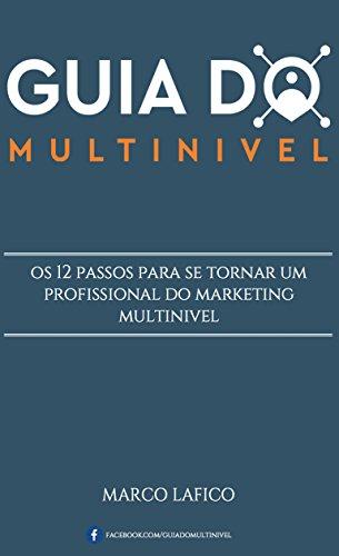 Guia do Multinivel: Os 12 Passos para se tornar um Profissional no Marketing Multinivel