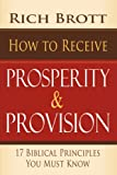How to Receive Prosperity and Provision, Rich Brott, 1601850050