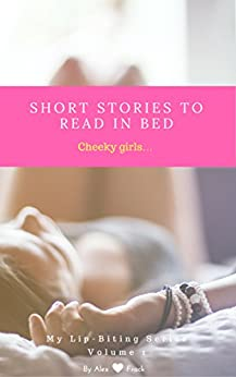 Short stories to read in bed: Cheeky girls... (My lip-biting series - Volume Book 1) by [Frack, Alex]