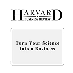 Turn Your Science into a Business (Harvard Business Review) Periodical