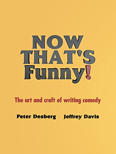 Now That's Funny: The Art and Craft of Writing Comedy