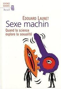 Sexe machin : Quand la science explore la sexualité par Launet