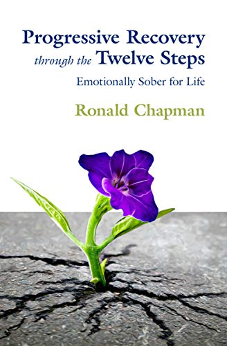 (Progressive Recovery through the Twelve Steps: Emotionally Sober for Life)