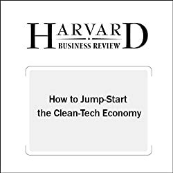 How to Jump-Start the Clean Tech Economy (Harvard Business Review)