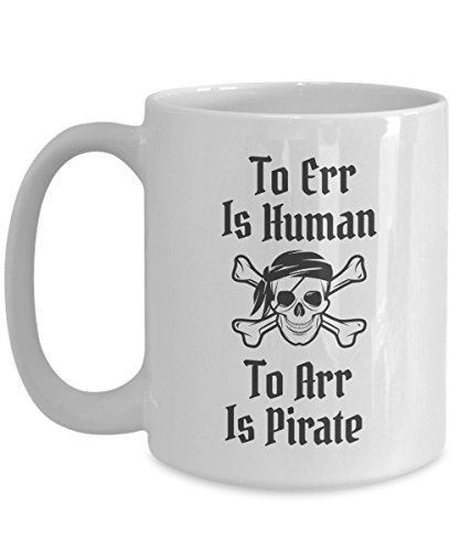 Pirate Mug Skeleton Skull and Crossbones Gift Idea For Women Men Halloween Accessory - To Err Is Human To Arr Is Pirate White Ceramic 15 oz -