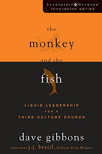 Gibbon Monkey - The Monkey and the Fish: Liquid Leadership for a Third-Culture Church (Leadership Network Innovation Series)