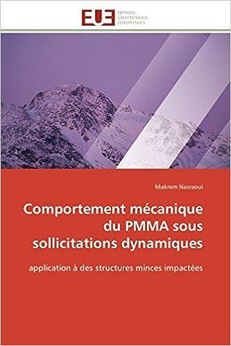Comportement mécanique du PMMA sous sollicitations dynamiques: application à des structures minces impactées (Omn.Univ.Europ.) (French Edition)