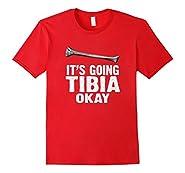 Funny Medical Pun Shirt Its Going Tibia Okay