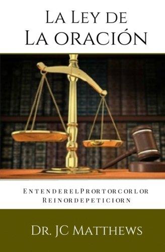 La Ley de La Oracion: Entender El Protocolo Reino de Peticion (Spanish Edition) [Dr. J.C. Matthews] (Tapa Blanda)