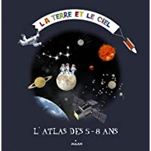 CIEL ET LA TERRE : L'ATLAS DES 5 - 8 ANS