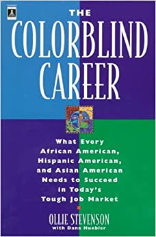 The Colorblind Career: What Every African-American, Hispanic-American and Asian-American Needs to Succeed in Today's Tough Job Market by Ollie Stevenson (2000-06-30)