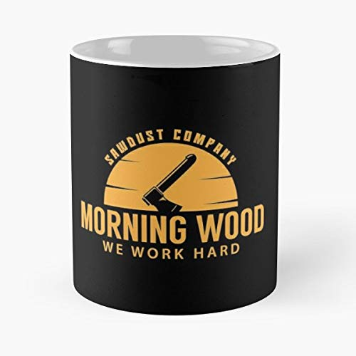 Morning Wood Sawdust Company T Shirt Tee Lumber - Coffee Mugs Unique Ceramic Novelty Cup For Holiday Days 11 Oz. ()
