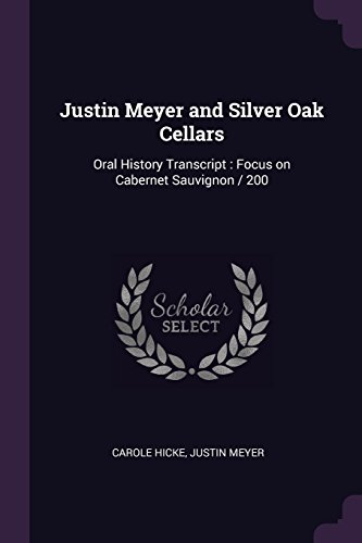 Justin Meyer and Silver Oak Cellars: Oral History Transcript : Focus on Cabernet Sauvignon / 200 -