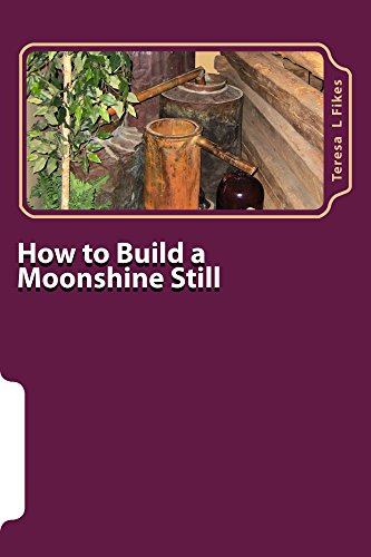 How to Build a Moonshine Still: Plus Recipes (Homesteading Book 1) by Teresa L. Fikes