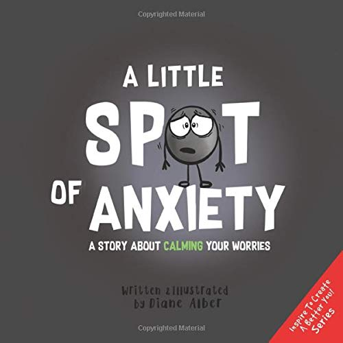 A Little SPOT of Anxiety: A Story About Calming Your Worries ...