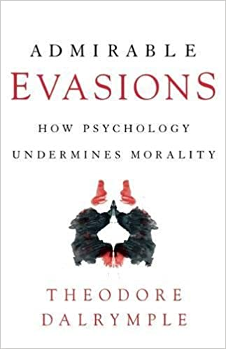 Admirable Evasions How Psychology Undermines Morality Theodore