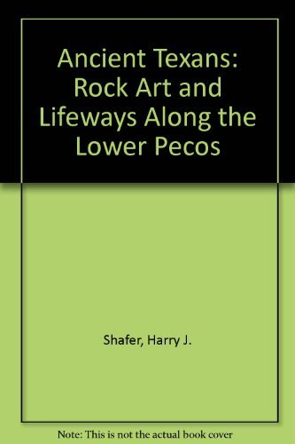 (Ancient Texans: Rock Art and Lifeways Along the Lower Pecos )