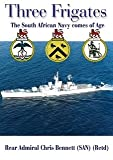 Front cover for the book Three Frigates - The South African Navy comes of Age by Chris Bennett