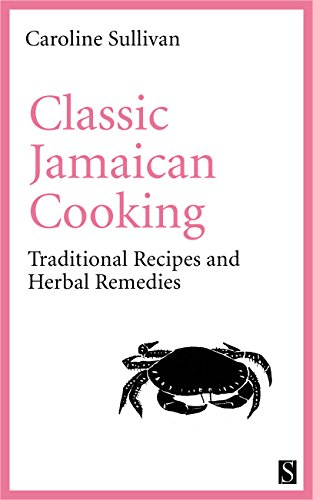 Classic Jamaican Cooking: Traditional Recipes and Herbal Remedies by Caroline Sullivan