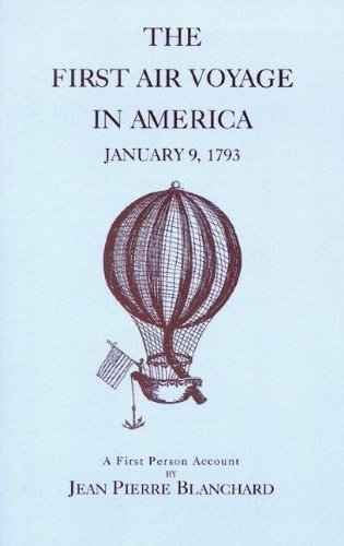 Download By Jean-Pierre Blanchard First Air Voyage in America: The Times, the Place, and the People of the Blanchard Balloon Voyage of [Pamphlet] ebook