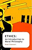 Ethics : An Introduction to Moral Philosophy, Stewart, Scott and Stewart, Noel, 0745640672