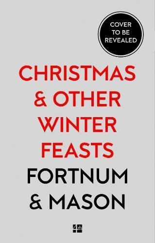 Fortnum & Mason: Christmas and Other Winter Feasts by Tom Parker Bowles