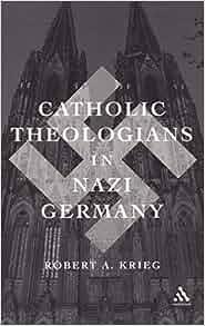 Amazon.com: Catholic Theologians in Nazi Germany ...