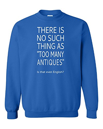 (There is No Such Thing As Too Many Antiques - Adult Sweatshirt 2XL Royal)