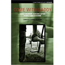 Come with Daddy: Child Murder-Suicide after Family Breakdown (Contemporary Issues (Prometheus))