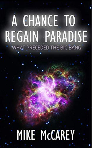 A Chance To Regain Paradise: What Preceded the Big Bang by [McCarey, Michael]