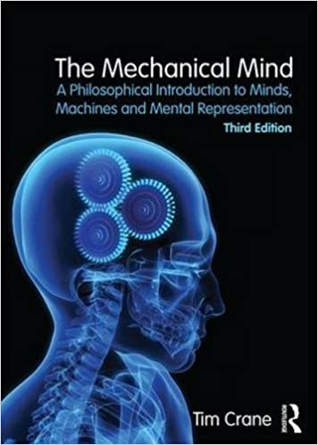 The Mechanical Mind: A Philosophical Introduction to Minds, Machines and Mental Representation, 3rd Edition