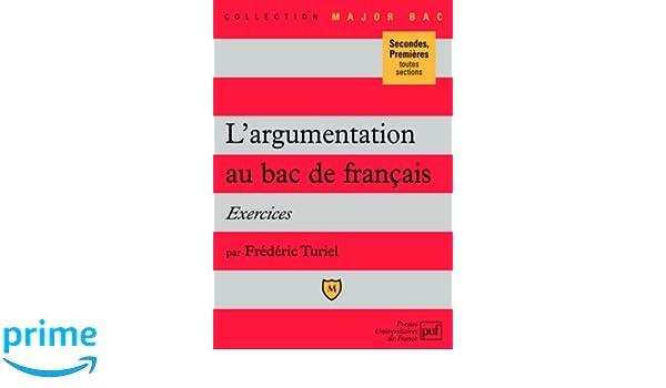 Largumentation au bac de français. exercices - exercices secondes, premieres toutes sections Major bac: Amazon.es: Frédéric Turiel: Libros en idiomas ...