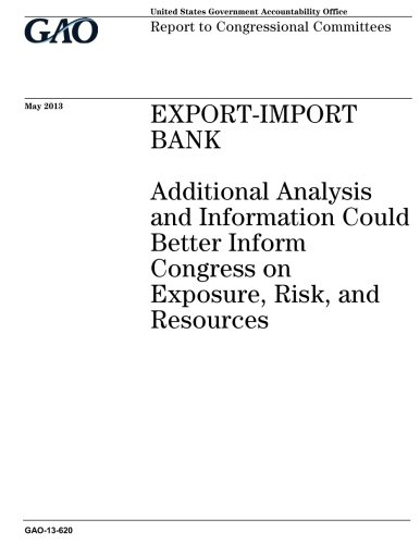 Export-Import Bank :additional analysis and information could better inform Congress on exposure, risk, and resources : report to congressional committees. pdf